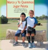 Marco y Yo Queremos Jugar Pelota [Spanish]