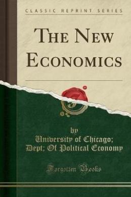 The New Economics (Classic Reprint)