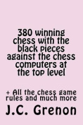 380 Winning Chess Against the Chess Computers at the Top Level
