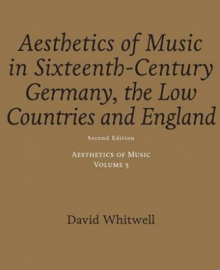 Aesthetics of Music: Aesthetics of Music in Sixteenth-Century Germany, the Low Countries and England