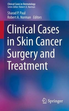 Clinical Cases in Skin Cancer Surgery and Treatment: 2016 (Clinical Cases in Dermatology)
