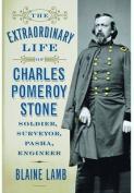The Extraordinary Life of Charles Pomeroy Stone