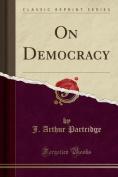 On Democracy (Classic Reprint)