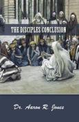 The Disciples Conclusion