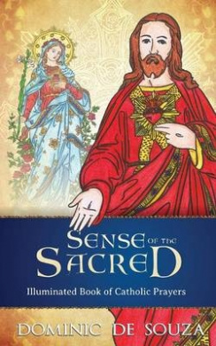 Sense of the Sacred: Illuminated Book of Catholic Prayers