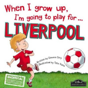 When I Grow Up, I'm Going to Play for Liverpool