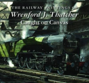 The Railway Paintings of Wrenford J. Thatcher