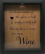 Wooden Shadow Box Wine Cork/Bottle Cap Holder 9x11 - It Doesn't Matter If The Glass Is Half Empty