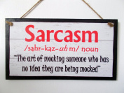 "Wooden Sign / Plaque. Definition ""Sarcasm"" Funny, Humour. Great Gift Idea!"