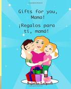 Gifts for you, Mama. Regalos para ti, mama