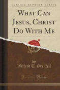 What Can Jesus, Christ Do with Me