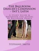 The Ballroom Dancer's Companion - International Latin