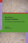Was There a Wisdom Tradition? New Prospects in Israelite Wisdom Studies
