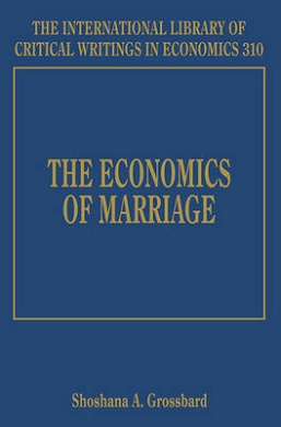 The Economics of Marriage (The International Library of Critical Writings in Economics Series)