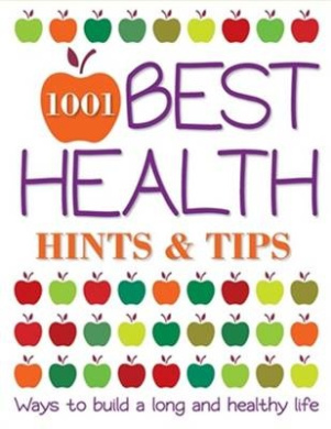 1001 Best Health Hints & Tips: Ways to build a long and healthy life