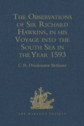 The Observations of Sir Richard Hawkins, Knt., in His Voyage into the South Sea in the Year 1593