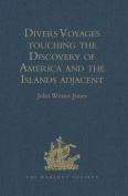 Divers Voyages Touching the Discovery of America and the Islands Adjacent