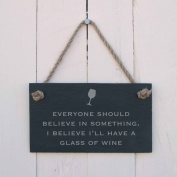 'Everyone should believe in something. I believe I'll have a glass of wine' Slate Hanging Sign