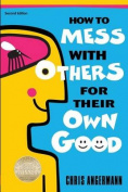 How to Mess with Others for Their Own Good