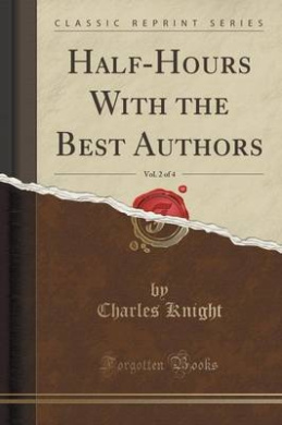 Half-Hours with the Best Authors, Vol. 2 of 4 (Classic Reprint)
