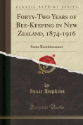 Forty-Two Years of Bee-Keeping in New Zealand, 1874-1916