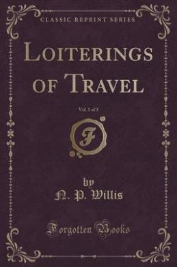 Loiterings of Travel, Vol. 1 of 3 (Classic Reprint)