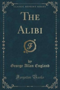 The Alibi (Classic Reprint)