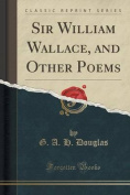 Sir William Wallace, and Other Poems