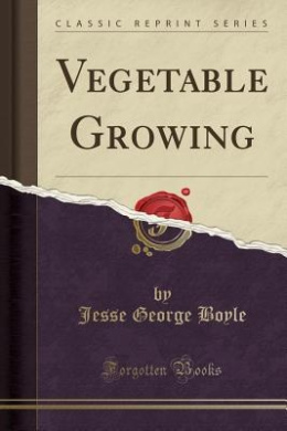 Vegetable Growing (Classic Reprint)