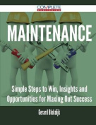 Maintenance - Simple Steps to Win, Insights and Opportunities for Maxing Out Success