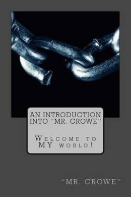 An Introduction Into MR Crowe: Welcome to My World!