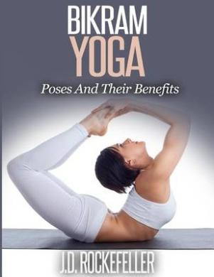 Bikram Yoga: Poses and Their Benefits