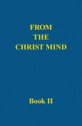 From the Christ Mind, Book II