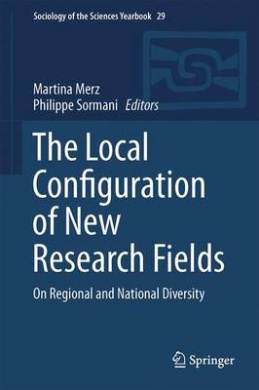 The Local Configuration of New Research Fields: On Regional and National Diversity: 2016 (Sociology of the Sciences Yearbook)