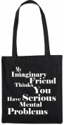 Mister Merchandise Tote Bag My imaginary friend thinks you have serious Problems Shopper Shopping , Colour