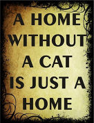 MINI4718 A HOME WITH OUT A CAT IS JUST A HOUSE METAL ADVERISING WALL SIGN PLAQUE 150MM X 100MM