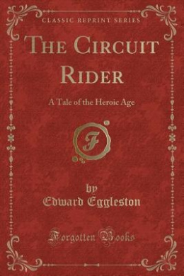 The Circuit Rider: A Tale of the Heroic Age (Classic Reprint)