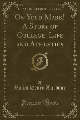 On Your Mark! a Story of College, Life and Athletics (Classic Reprint)