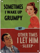 Metal Sign - Sometimes I wake up grumpy but other times I let him sleep - Funny Metal Sign / Humorous Metal Sign