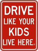 Drive Like Your Kids Live Here Reflective Sign 46cm x 60cm , Slow Children At Play Reminder