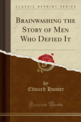 Brainwashing the Story of Men Who Defied It