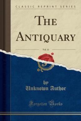 The Antiquary, Vol. 11 (Classic Reprint)