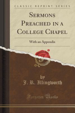 Sermons Preached in a College Chapel: With an Appendix (Classic Reprint)