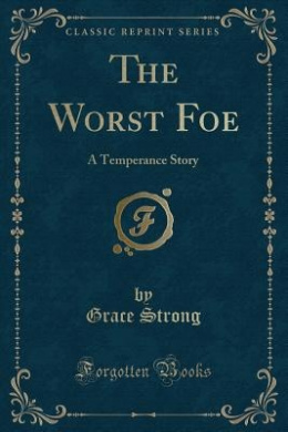 The Worst Foe: A Temperance Story (Classic Reprint)