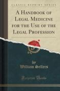 A Handbook of Legal Medicine for the Use of the Legal Profession