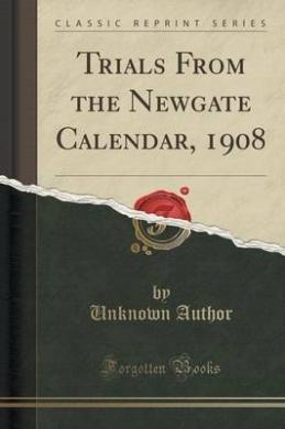 Trials from the Newgate Calendar, 1908 (Classic Reprint)