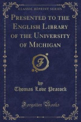 Presented to the English Library of the University of Michigan