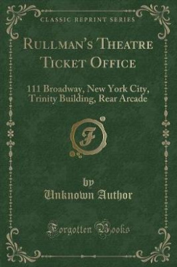 Rullman's Theatre Ticket Office: 111 Broadway, New York City, Trinity Building, Rear Arcade (Classic Reprint)