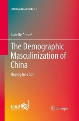 The Demographic Masculinization of China: Hoping for a Son (INED Population Studies)