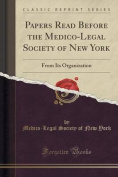 Papers Read Before the Medico-Legal Society of New York